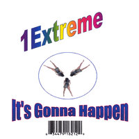 It's Gonna Happen — 1 Extreme