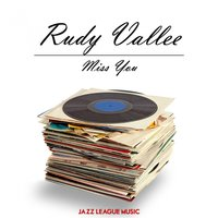 Miss You — Rudy Vallee