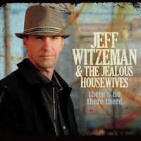 There's No There There — Jeff Witzeman & The Jealous Housewives