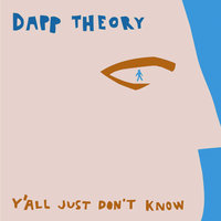 Y'All Just Don't Know — Dapp Theory