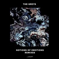 Notions Of Emotions Remixes — The Greys