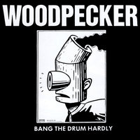 Bang the Drum Hardly — Woodpecker