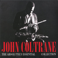 The Absolutely Essential Collection — John Coltrane