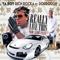 Really Live This (feat. Dorrough) — Dorrough, Ya Boy Rich Rocka