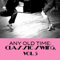 Any Old Time: Classic Swing, Vol. 5 — сборник