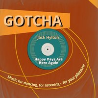 Happy Days Are Here Again — Jack Hylton