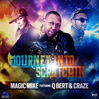 Journey Into Scratchin' — Dj Magic Mike, DJ Qbert, DJ Craze