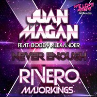 Never Enough — Juan Magan, Rivero, Bobby Alexander, Majorkings, Juan Magan|Rivero|Majorkings