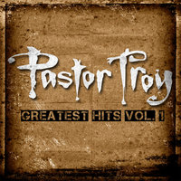 The Greatest Hits, Vol. 1 — Pastor Troy