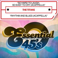 So Hard to Laugh, So Easy to Cry (Acappella) / Rhythm and Blues [Acappella] — The Titans