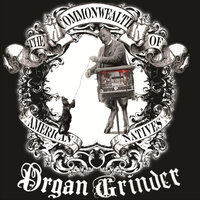 Organ Grinder — The Commonwealth of American Natives