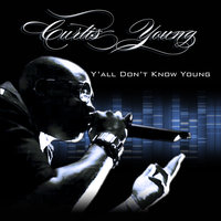 Y'all Don't Know Young — Curtis Young