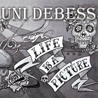 Life Is a Picture — Uni Debess