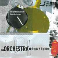 Beats & Bigband - The Orchestra Meets Live Electronica — The Orchestra, Trentemøller