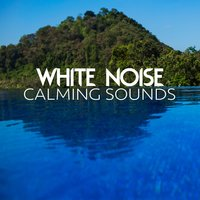 White Noise: Calming Sounds — Natural White Noise: Music for Meditation, Relaxation, Sleep, Massage Therapy, Natural White Noise for Babies, Natrue White Noise, Natrue White Noise|Natural White Noise for Babies|Natural White Noise: Music for Meditation, Relaxation, Sleep, Massage Therapy