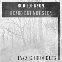 Heard but Not Seen — Bud Johnson