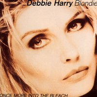 Once More Into The Bleach — Blondie, Debbie Harry