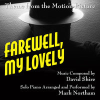 "Theme for Solo Piano (from the Motion Picture score to ""Farewell, My Lovely"") — David Shire, Mark Northam"