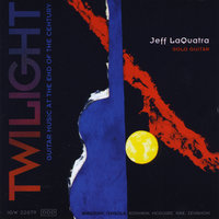 Twilight: Guitar Music At the End of the Century — Jeff LaQuatra