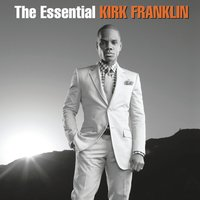 The Essential Kirk Franklin — Kirk Franklin