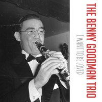I Want to Be Loved — The Benny Goodman Trio