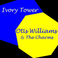 Ivory Tower — Otis Williams, The Charms, Otis Williams & The Charms