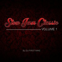 Slow Jam Classic, Vol. 1 — DJ First Mike