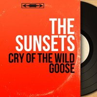 Cry of the Wild Goose — The Sunsets