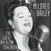 The Great American Songbook — Mildred Bailey, Mildred Bailey & Her Orchestra
