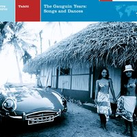 Tahiti: The Gauguin Years: Songs And Dances — Tahiti: The Gauguin Years: Songs And Dances
