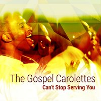 Can't Stop Serving You — The Gospel Carolettes