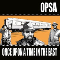 Once Upon a Time in the East — Opsa