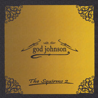 The Squirms, Vol. 2 — God Johnson