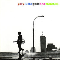 Gods and Monsters — Gary Lucas