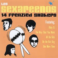 14 Frenzied Shakers — Les Sexareenos