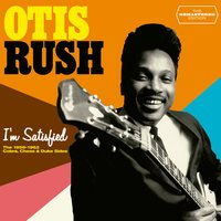 I'm Satisfied. The 1956-1962 Cobra, Chess & Duke Sides — Otis Rush