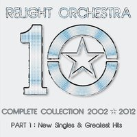 '10' the Complete Collection 2002-2012 - (Part 1) : New Singles & Greatest Hits — Relight Orchestra