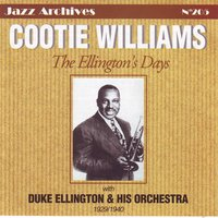The ellington's days — Duke Ellington & His Orchestra, Cootie Williams, Cootie Williams, Duke Ellington and His Orchestra