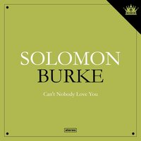 Can't Nobody Love You — Solomon Burke