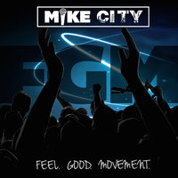 Feel Good Movement — Mike City