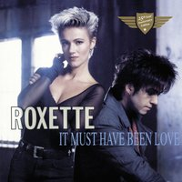 It Must Have Been Love — Roxette