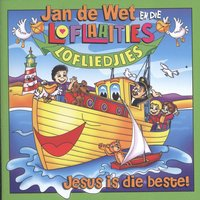 Jesus Is Die Beste! — Jan de Wet En Die Loflaaities