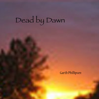 Dead By Dawn — Garth Phillipsen