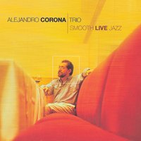Smooth Live Jazz — Alejandro Corona Jazz Trio