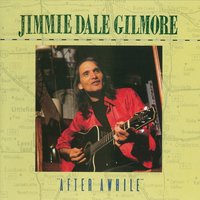 """After Awhile"" — Jimmie Dale Gilmore"
