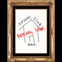 Everybody Knows — Kennel Club Bros.