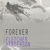 Forever — Fletcher Henderson & His Orchestra, Dixie Stompers, The Dixie Stompers, Fletcher Henderson & His Orchestra, Dixie Stompers, The Dixie Stompers