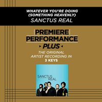 Whatever You're Doing (Something Heavenly) (Premiere Performance Plus Track) — Sanctus Real