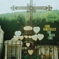 Too Much Time — John Vanderslice
