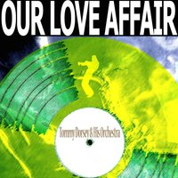 Our Love Affair — Tommy Dorsey And His Orchestra
